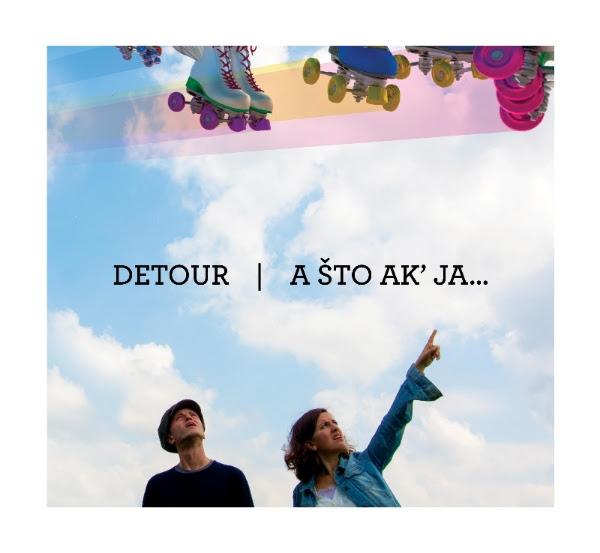 """Detour <BR>""""A što ak' ja…"""""""