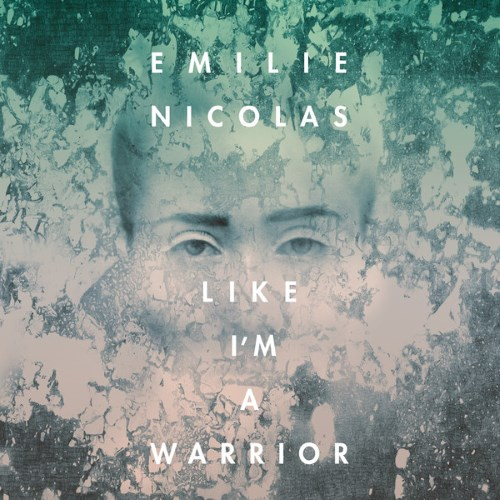 Emilie Nicolas <BR>&#8220;Like I'm A Warrior&#8221;