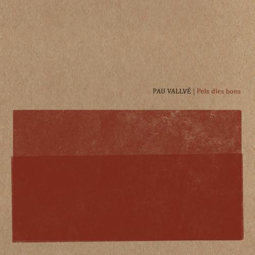 """Pau Vallvé <br>""""Pels dies bons"""""""