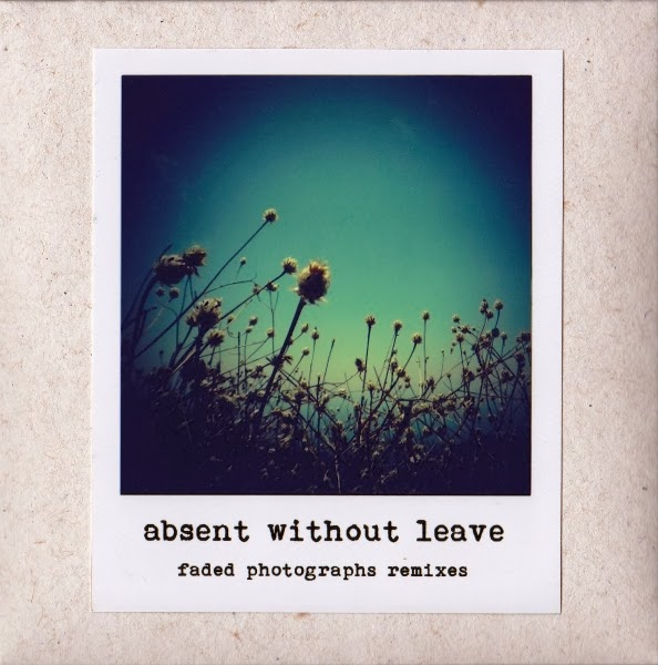 Absent Without Leave <BR>&#8220;Faded Photographs Remixes&#8221;