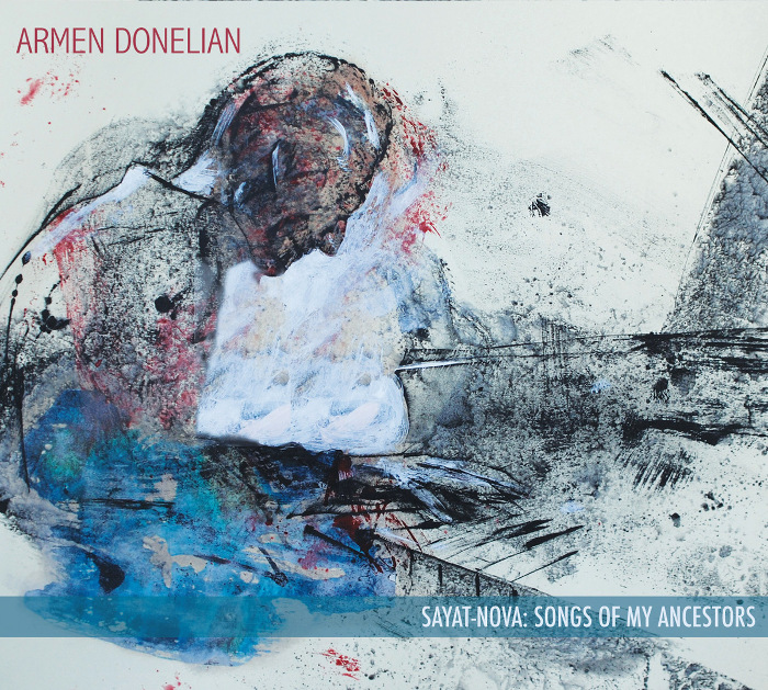 "Armen Donelian <BR>""Sayat-Nova: Songs of My Ancestors"""