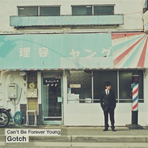 """Gotch <BR>""""Can't Be Forever Young"""""""