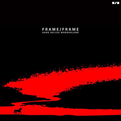 Frame/Frame <BR>&#8220;Hard Boiled Wonderland&#8221;