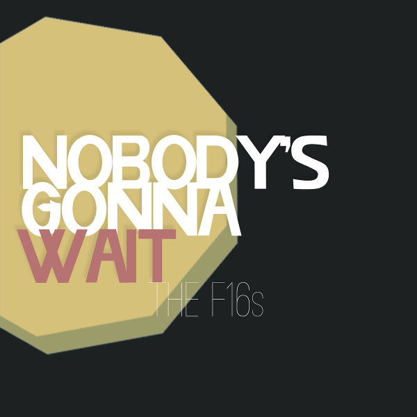 The F16s <BR>&#8220;Nobody's Gonna Wait&#8221; EP
