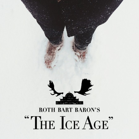 Roth Bart Baron <BR>&#8220;The Ice Age&#8221; (氷河期)