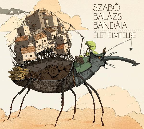 Szabó Balázs Bandája <BR>&#8220;Élet Elvitelre&#8221;