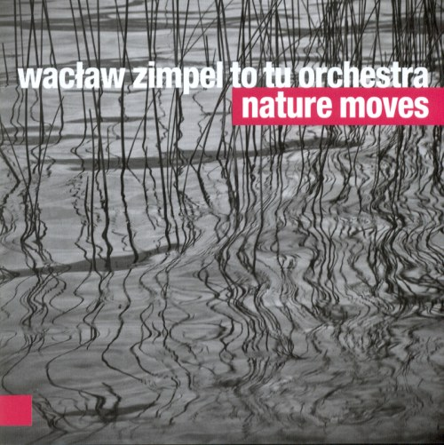 Wacław Zimpel To Tu Orchestra <BR>&#8220;Nature Moves&#8221;