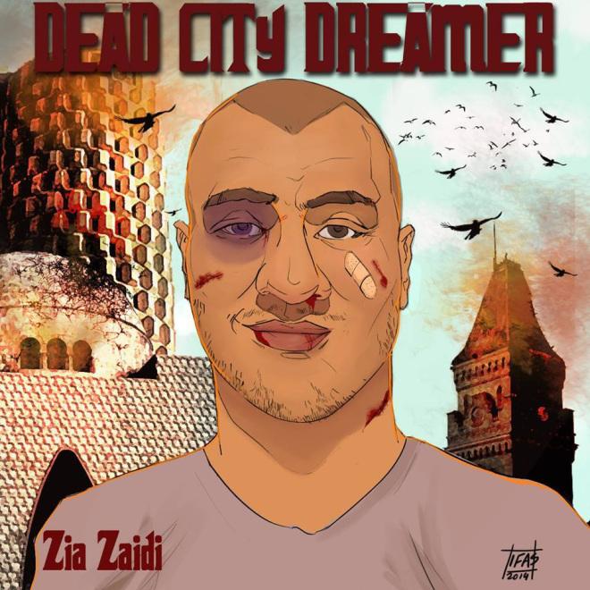 Zia Zaidi <BR>&#8220;Dead City Dreamer&#8221;