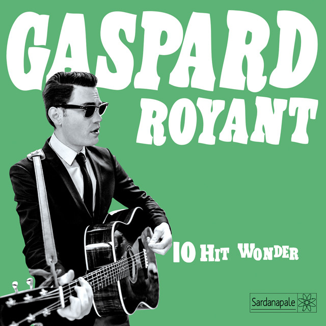 Gaspard Royant <BR>&#8220;10 Hits Wonder&#8221;