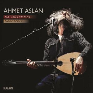 Ahmet Aslan<BR>&#8220;Na-Mükemmel&#8221;