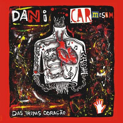 """Dani Carmesim <BR>""""Das tripas coração"""""""