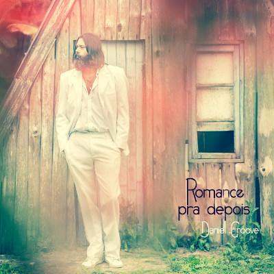 "Daniel Groove <BR>""Romance pra depois"""