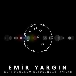 Emir Yargin<BR>&#8220;Geri Donusum Kutusundaki Anilar&#8221;