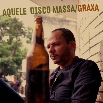 Graxa <BR>&#8220;Aquele disco massa&#8221;