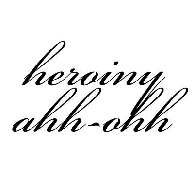 "Heroiny <BR>""Ahh-Ohh"""