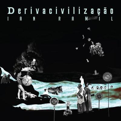 Ian Ramil <BR>&#8220;Derivacivilização&#8221;