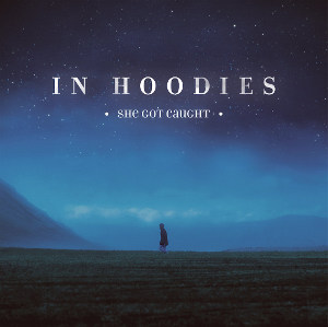 "In Hoodies <BR>""She Got Caught"" EP"