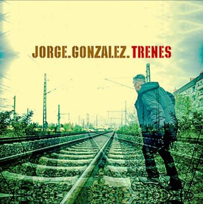 Jorge González <BR>&#8220;Trenes&#8221;
