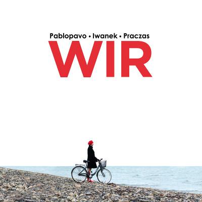 Pablopavo / Iwanek / Praczas <BR>&#8220;Wir&#8221;