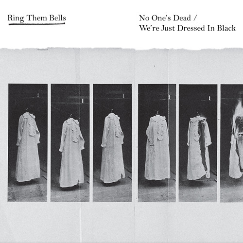 Ring Them Bells <BR />&#8220;No One's Dead / We're Just Dressed in Black&#8221;