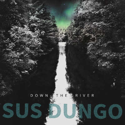 """Sus Dungo <BR>""""Down The River"""""""