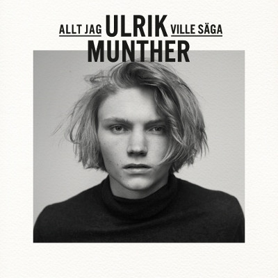 Ulrik Munther <BR>&#8220;Allt Jag Ville Säga&#8221;