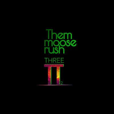 Them Moose Rush <BR>&#8220;Three π Two&#8221;