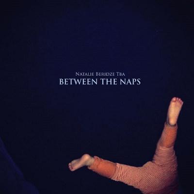 """Natalie Beridze <BR>""""Between The Naps"""""""