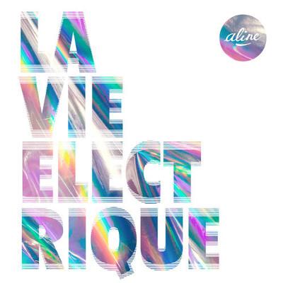 Aline <BR>&#8220;La vie électrique&#8221;