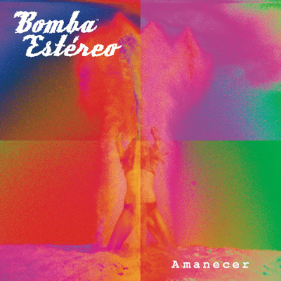 """Bomba Estéreo <BR>""""Amanecer"""""""