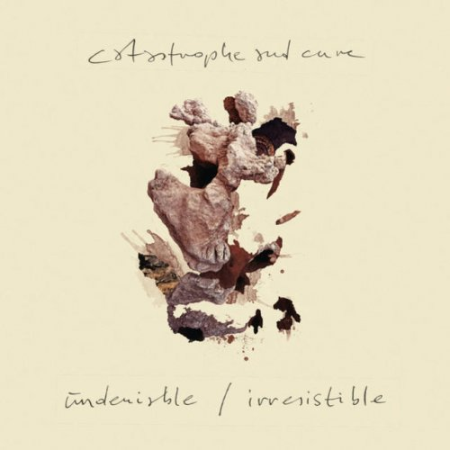 Catastrophe &#038; Cure <BR>&#8220;Undeniable / Irresistible&#8221;