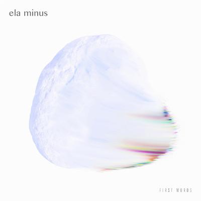 Ela Minus <BR>&#8220;First Words&#8221;