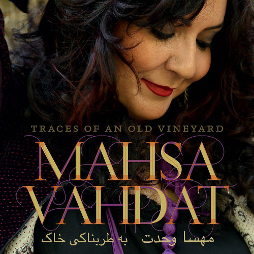 Mahsa Vahdat <BR>&#8220;Traces of an Old Vineyard&#8221;