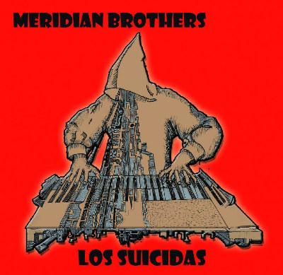 """Meridian Brothers <BR>""""Los Suicidas"""""""