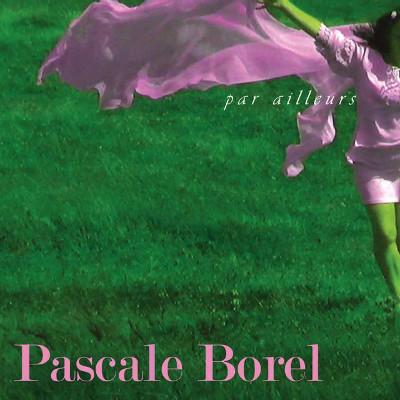 Pascale Borel <BR>&#8220;Par ailleurs&#8221;