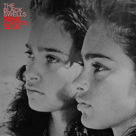 The Black Swells <Br>&#8220;Dead Lovers Club&#8221; EP