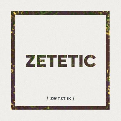 Zetetics <BR> &#8220;Zetetic&#8221;