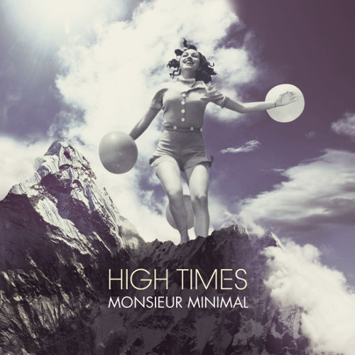 "Monsieur Minimal <BR>""High Times"""