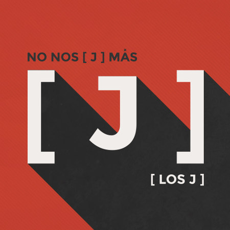 Los J <BR>&#8220;No Nos [ J ] Más&#8221;