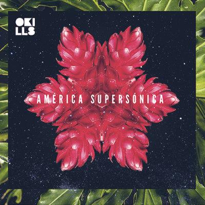 Okills <BR>&#8220;América Supersónica&#8221;