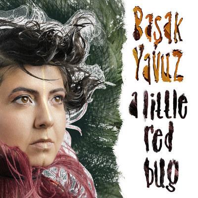 Başak Yavuz <BR>&#8220;A Little Red Bug&#8221;