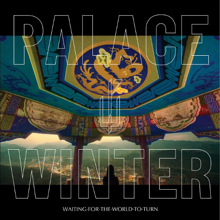 "Palace Winter <BR>""Waiting for the World to Turn"""