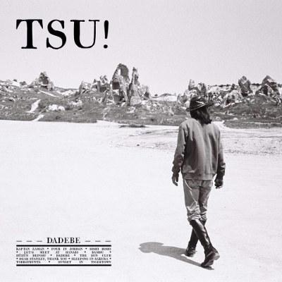 """TSU! <BR>""""Dadebe"""""""