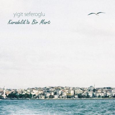 """Yiğit Seferoğlu <BR>""""Karadelikte Bir Martı"""" EP"""
