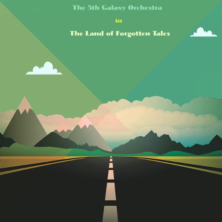 """The 5th Galaxy Orchestra <BR>""""The Land Of Forgotten Tales"""""""