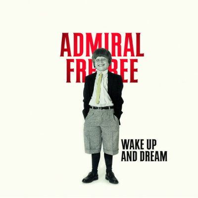 "Admiral Freebee <BR>""Wake Up And Dream"""