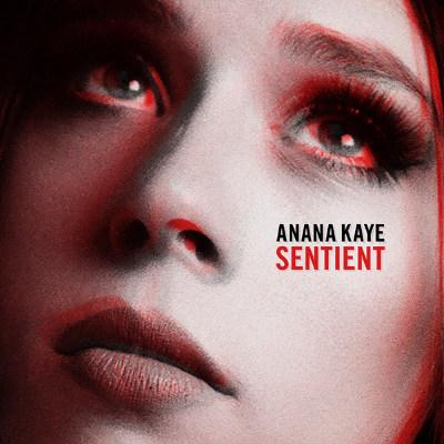 Anana Kaye <BR>&#8220;Sentient&#8221; EP