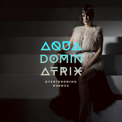 Aqua Dominatrix <BR>&#8220;Overthrowing Magnus&#8221;