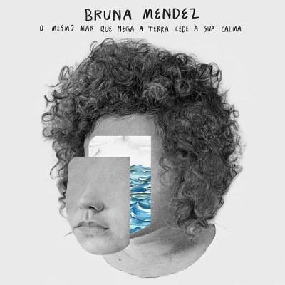 Bruna Mendez <BR>&#8220;O mesmo mar que nega a terra cede à sua calma&#8221;