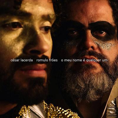 César Lacerda e Romulo Fróes <BR>&#8220;O meu nome é qualquer um&#8221;